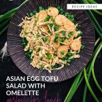 Asian Egg Tofu Salad with Omelette