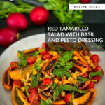Red Tamarillo Salad with Basil and Pesto Dressing